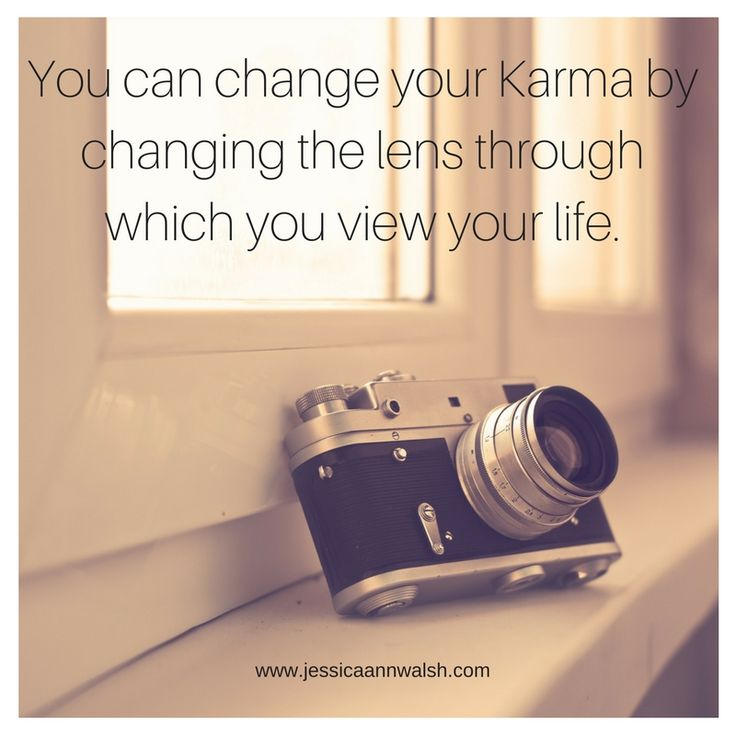 Karma Defined via @Jessica_A_Walsh. You can change your karma by changing the lens through which you view your life.