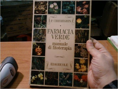 Farmacia verde. Manuale di fitoterapia: Amazon.it: Piergiorgio Chiereghin: Libri