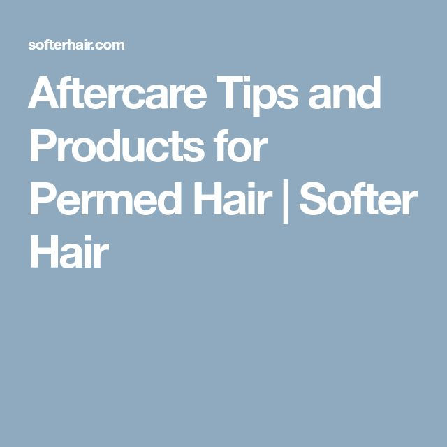 Aftercare Tips and Products for Permed Hair | Softer Hair