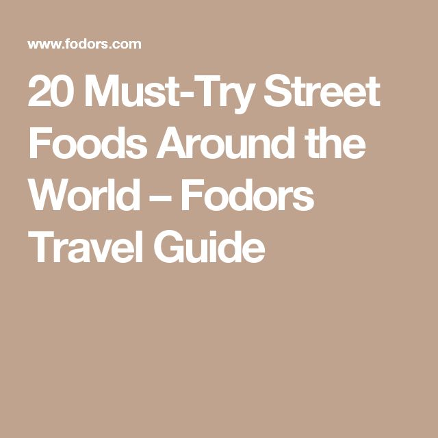 20 Must-Try Street Foods Around the World – Fodors Travel Guide