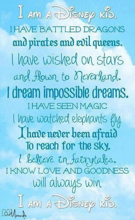 I dream impossible dreams. I believe in fairy tales. I know love and goodness will always win. I have battled dragons and pirates and evil queens. I will never be afraid to reach for the sky!