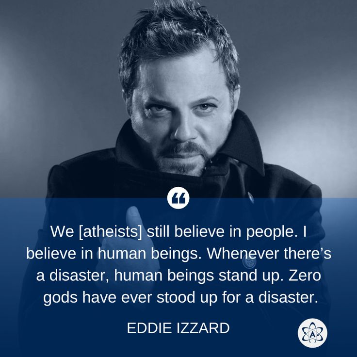 Atheism, Religion, God is Imaginary. We [atheists] still believe in people. I believe in human beings. Whenever there's a disaster, human beings stand up. Zero gods have ever stood up for a disaster.