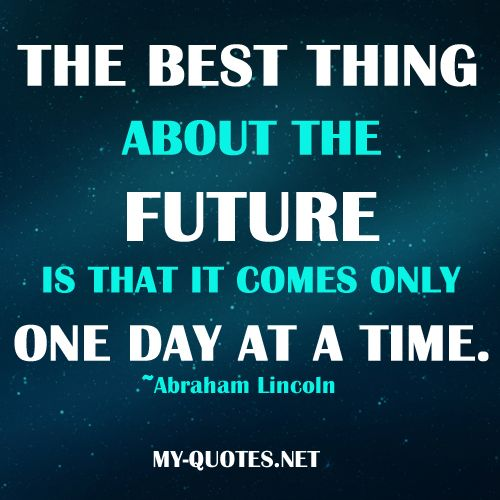 Best thing about the future quote quotes sayings