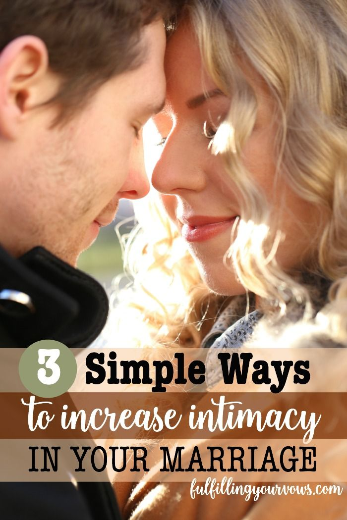 3 Simple Ways to Increase Intimacy in Marriage :: FulfillingYourVows.com