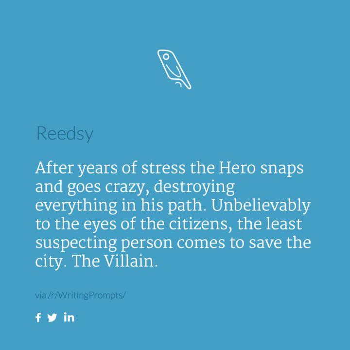 "Plot Twist ""After years of stress the Hero snaps and goes crazy, destroying everything in his path. Unbelievably to the eyes of the citizens, the least suspecting person comes to save the city. The Villain."""