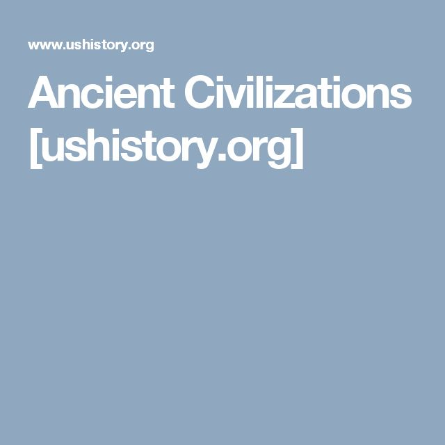 Ancient Civilizations [ushistory.org]