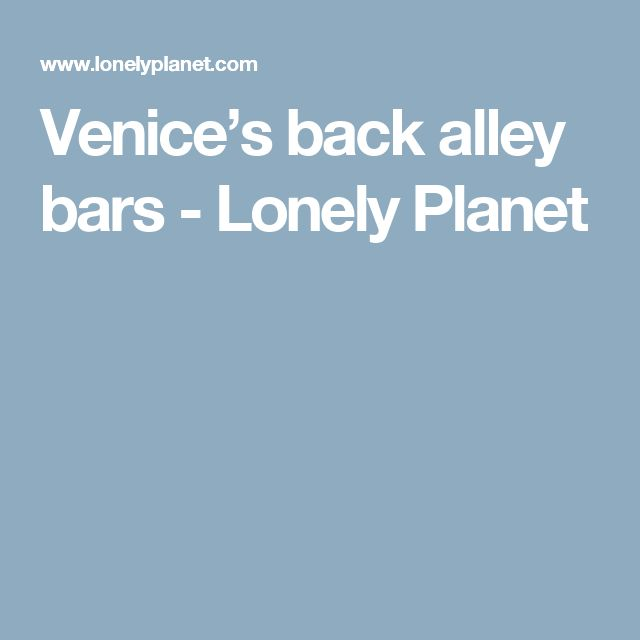 Venice's back alley bars - Lonely Planet
