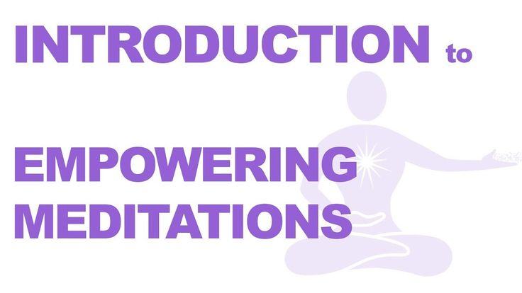 Introduction to Empowering Meditations - Guided Meditations