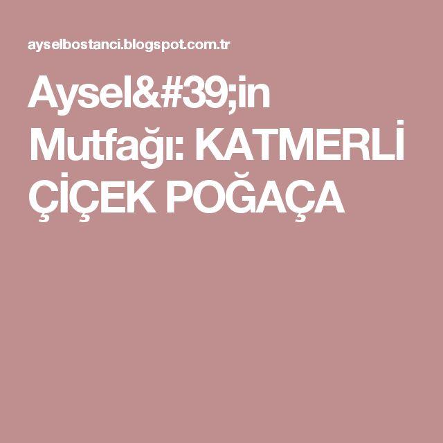Aysel'in Mutfağı: KATMERLİ ÇİÇEK POĞAÇA