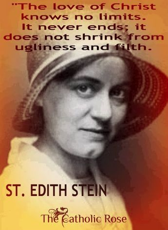 St. Edith Stein quote: The love of Christ knows no limits. It never ends; it does not shrink from ugliness and filth.