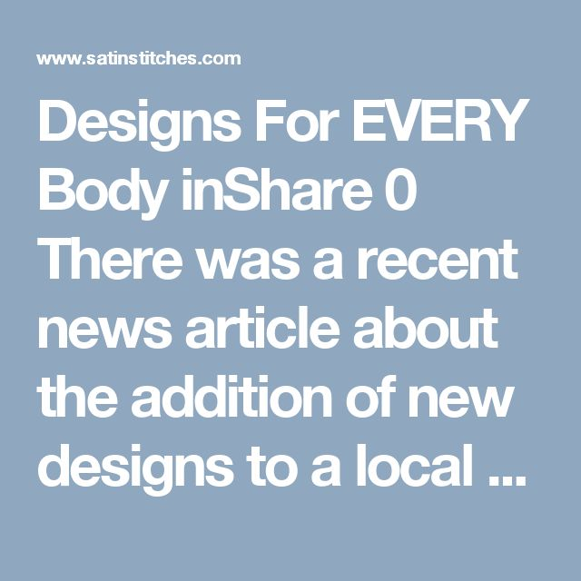 Designs For EVERY Body There was a recent news article about the addition of new designs to a local corporate giant – for plus-sized customers.