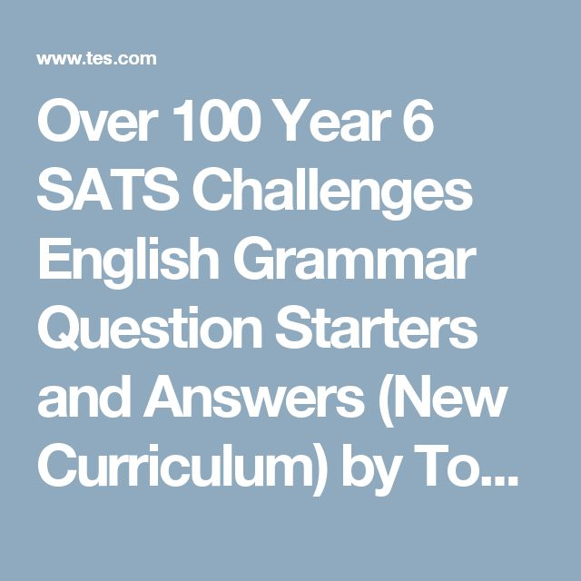 Over 100 Year 6 SATS Challenges English Grammar Question Starters and Answers (New Curriculum) by TopmarksEd - Teaching Resources - TES