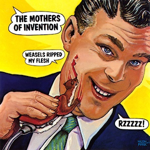 Weasels Ripped My Flesh / The Mothers of Invention (1970)  cover artist: Neon Park