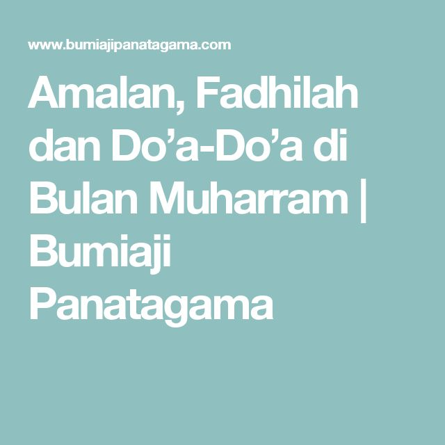 Amalan, Fadhilah dan Do'a-Do'a di Bulan Muharram | Bumiaji Panatagama