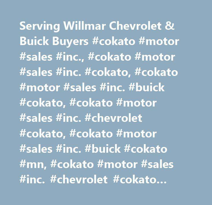 Serving Willmar Chevrolet & Buick Buyers #cokato #motor #sales #inc., #cokato #motor #sales #inc. #cokato, #cokato #motor #sales #inc. #buick #cokato, #cokato #motor #sales #inc. #chevrolet #cokato, #cokato #motor #sales #inc. #buick #cokato #mn, #cokato #motor #sales #inc. #chevrolet #cokato #mn, #buick #cokato, #chevrolet #cokato, #hutchinson #buick, #hutchinson #chevrolet, #willmar #buick, #willmar #chevrolet, #minneapolis #buick, #minneapolis #chevrolet…