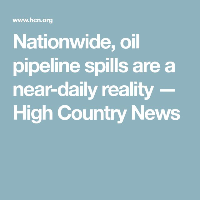 Nationwide, oil pipeline spills are a near-daily reality — High Country News