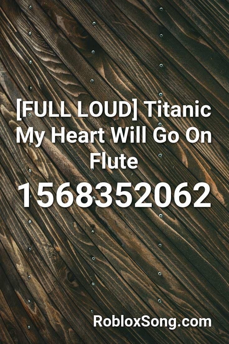 Full Loud Titanic My Heart Will Go On Flute Roblox Id Roblox