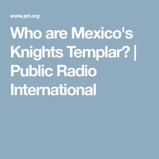 Who are Mexico's Knights Templar? | Public Radio International