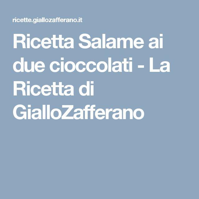Ricetta Salame ai due cioccolati - La Ricetta di GialloZafferano