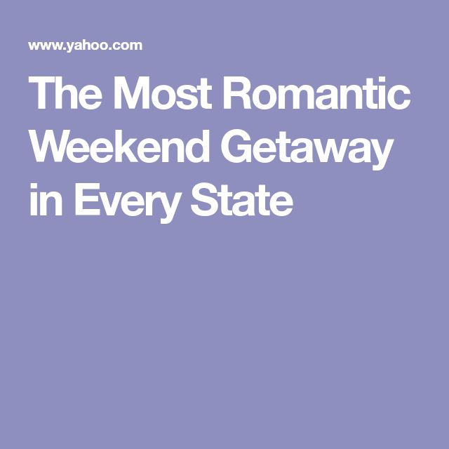 The Most Romantic Weekend Getaway in Every State