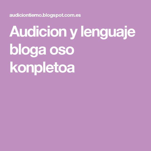 Audicion y lenguaje bloga oso konpletoa