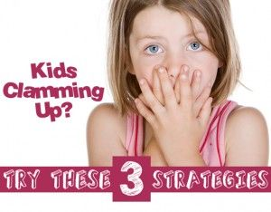 Kids Clamming Up? Try These 3 Strategies