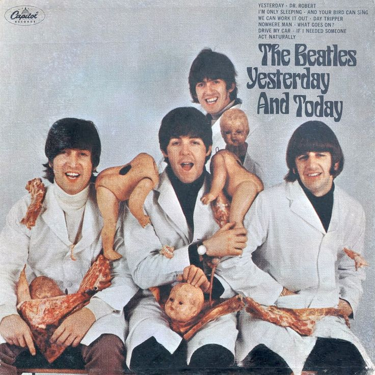 "The infamous ""butcher"" cover of The Beatles' album Yesterday And Today. Here we can see the Fab Four covered in doll parts and meat. Certain people balked at this because it didn't reflect the cuddly image The Beatles had thus projected for years, which in 1966, when this album came out, the band were distancing themselves from. But this cover didn't last long because of the complaints and now copies of it are expensive collector's items."