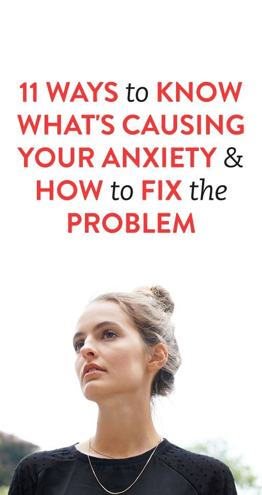 11 Ways To Know What's Causing Your Anxiety & How To Fix The Problem