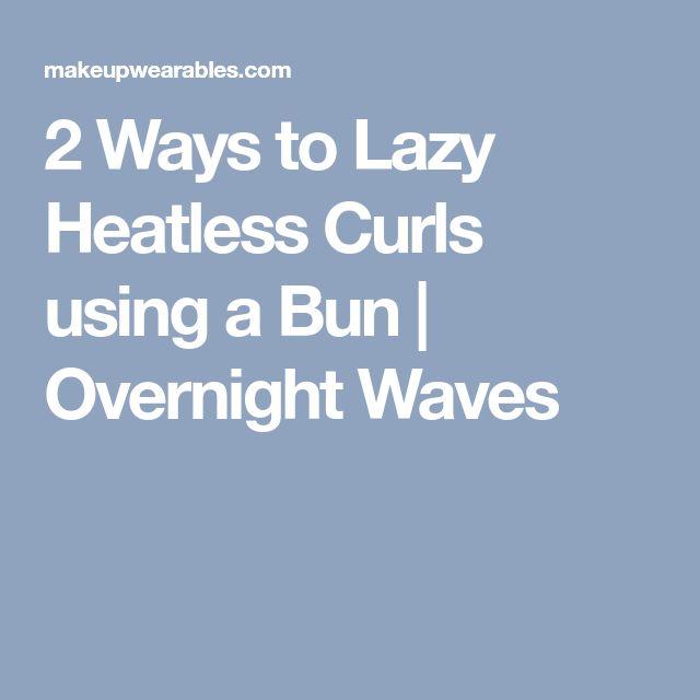 2 Ways to Lazy Heatless Curls using a Bun   Overnight Waves