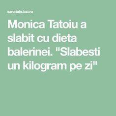 """Monica Tatoiu a slabit cu dieta balerinei. """"Slabesti un kilogram pe zi"""""""