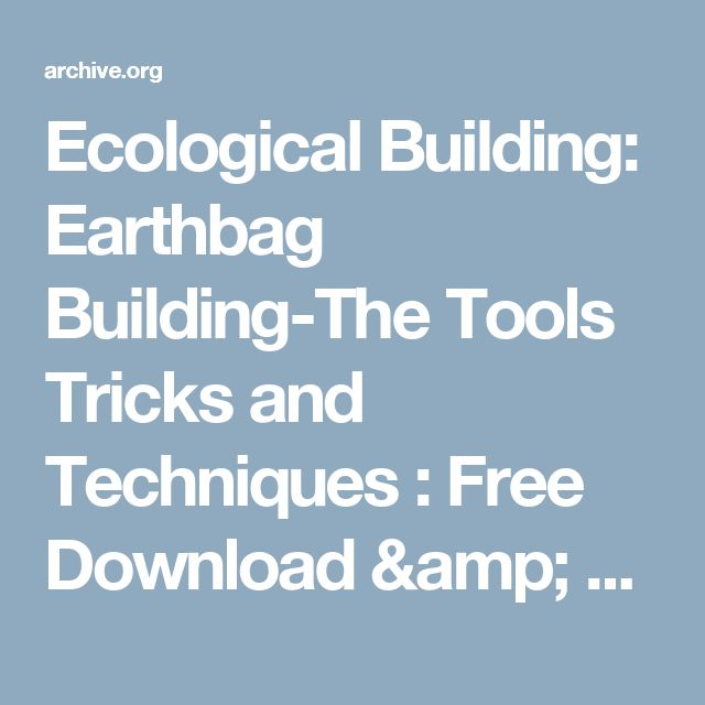 Ecological Building: Earthbag Building-The Tools Tricks and Techniques : Free Download & Streaming : Internet Archive