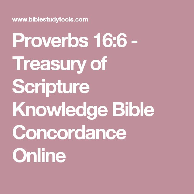 Proverbs 16:6 - Treasury of Scripture Knowledge Bible Concordance Online