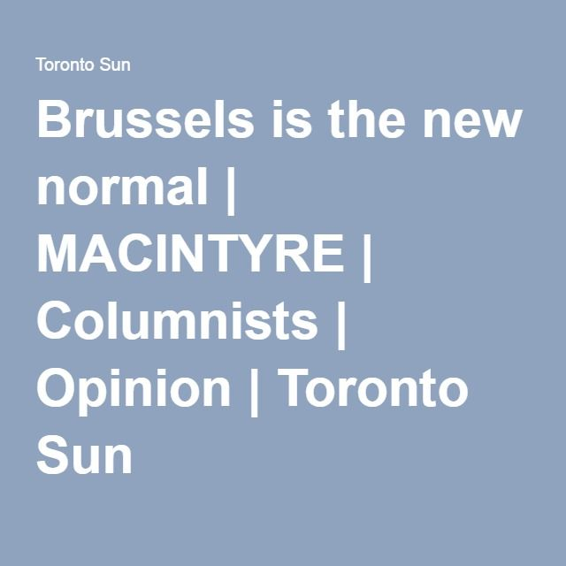 Brussels is the new normal | MACINTYRE | Columnists | Opinion | Toronto Sun