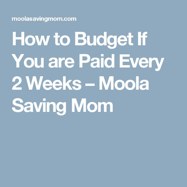 How to Budget If You are Paid Every 2 Weeks  – Moola Saving Mom