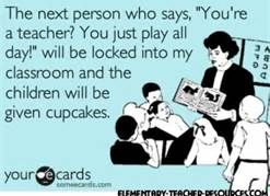 """I HATE when people think being a teacher is """"having fun"""" playing with kids all day! YEAH RIGHT!"""