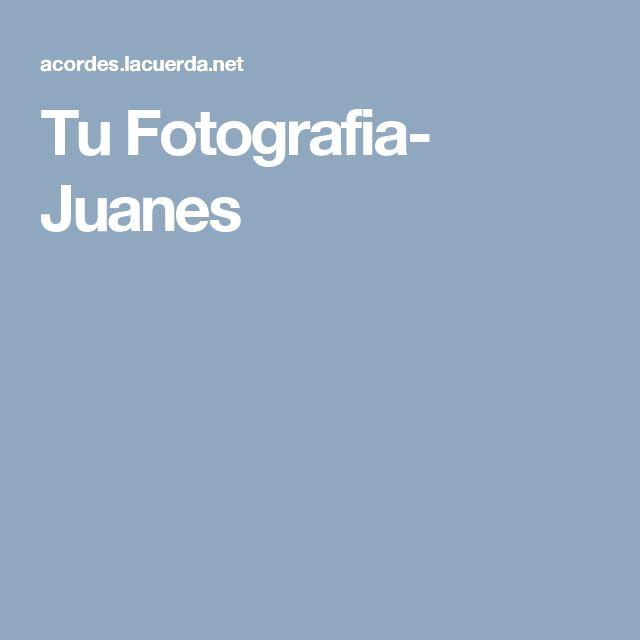 Tu Fotografia- Juanes