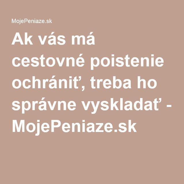 Ak vás má cestovné poistenie ochrániť, treba ho správne vyskladať - MojePeniaze.sk