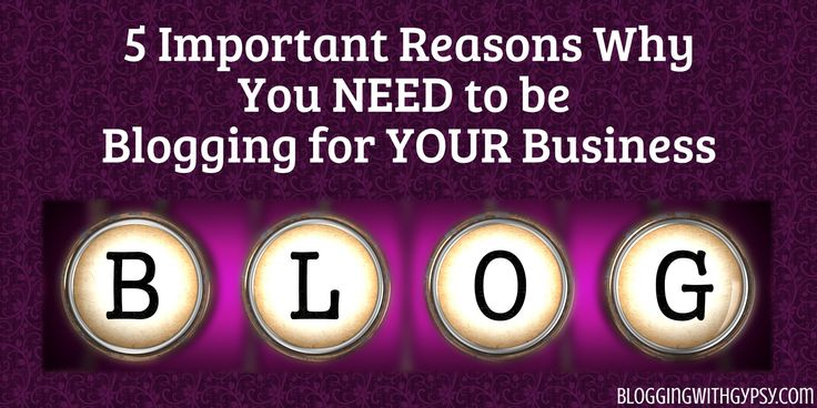 5 Important Reasons Why You Need to be #Blogging for YOUR #Business!