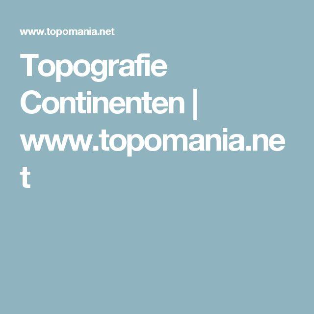 Topografie Continenten | www.topomania.net