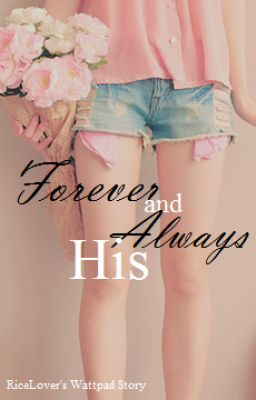 Read Chapter 7 from the story Forever and Always His by RiceLover (Vanessa) with 344,833 reads. forever, everett, riley...