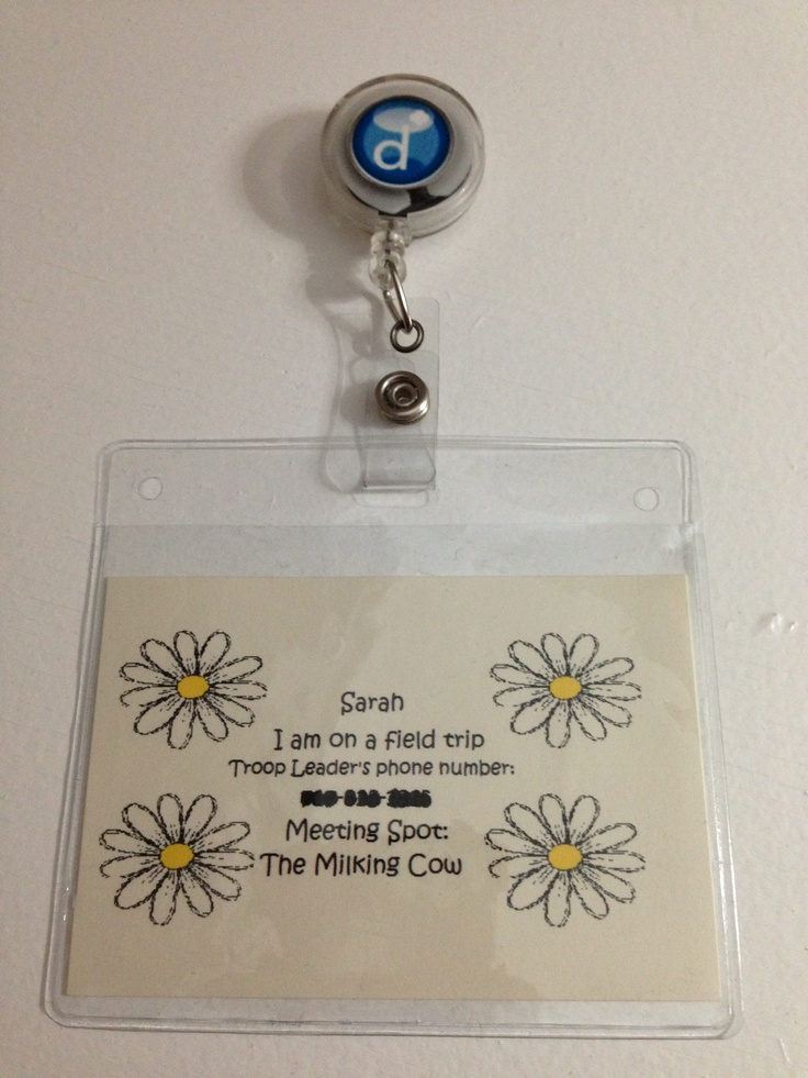 Girl Scout field trips. make each girl a name badge with the troop leaders phone number