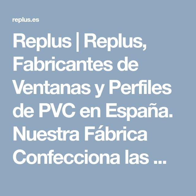 Replus | Replus, Fabricantes de Ventanas y Perfiles de PVC en España. Nuestra Fábrica Confecciona las Mejores Ventanas de PVC Certificadas Passivhaus