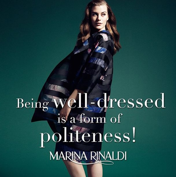 Being well-dressed is a form of politeness! #quote #MarinaRinaldi #inspiration #fashion #Italian #designer #curvy #plussize #SS2015 #newcollection #print