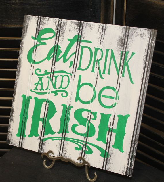 EAT DRINK and be IRISH Sign/St. Patrick's Day/Irish/Green/White/ Party Decor/Wood Sign/Be Irish
