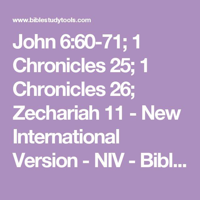 John 6:60-71; 1 Chronicles 25; 1 Chronicles 26; Zechariah 11 - New International Version - NIV - Bible Study Tools