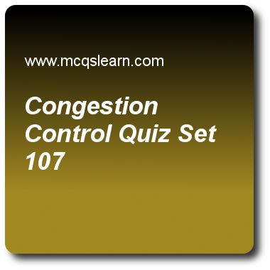Congestion Control Quizzes:  computer networks Quiz 107 Questions and Answers - Practice networking quizzes based questions and answers to study congestion control quiz with answers. Practice MCQs to test learning on congestion control, network congestion, return to zero, ipv4 addresses, icmpv6 quizzes. Online congestion control worksheets has study guide as congestion control can be in two examples, one in tcp and other in, answer key with answers as frame relay, data relay, source relay..