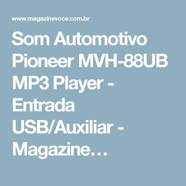 Som Automotivo Pioneer MVH-88UB MP3 Player - Entrada USB/Auxiliar - Magazine…