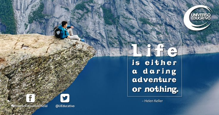 """""""Life is either a daring adventure or nothing."""" – Helen Keller"""