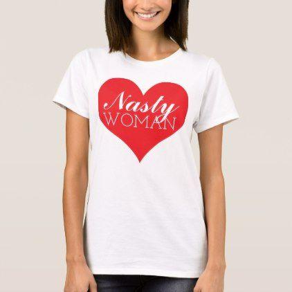 Nasty Woman Heart - Hillary Clinton Anti Trump T-Shirt - diy cyo customize create your own personalize