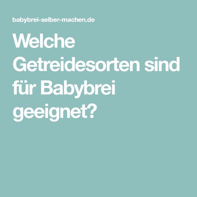 Welche Getreidesorten sind für Babybrei geeignet?